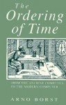 The Ordering of Time: From the Ancient Computus to the Modern Computer - Arno Borst, Andrew Winnard