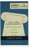 New York Philharmonic: The Authorized Recordings, 1917-2005: A Discography - James H. North