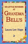 Six Little Bunkers at Grandma Bell's - Laura Lee Hope