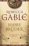 Hiobs Brüder: Historischer Roman - Rebecca Gablé, Jürgen Speh