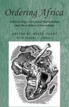 Ordering Africa: Anthropology, European imperialism and the politics of knowledge (Studies in Imperialism) - Helen Tilley, Robert J. Gordon