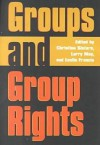 Groups and Group Rights - Leslie Pickering Francis, Christine T. Sistare, Larry May