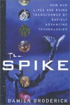 The Spike: How Our Lives Are Being Transformed By Rapidly Advancing Technologies - Damien Broderick
