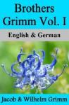 Brothers Grimm Vol. I / Brüder Grimm Vol. I (German-English Translated) Dual-Language Edition - Nik Marcel, Jacob Grimm, Wilhelm Grimm, Margaret Hunt