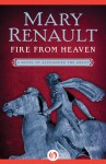 Fire from Heaven (Alexander the Great #1) - Mary Renault