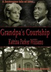Grandpa's Courtship (A Short Story) --- Also Read Slave Auction, Missus Buck, The Hankering, The Dust Storm, Rock (A Short Story), and Trouble Down South and Other Stories -- - Katrina Parker Williams
