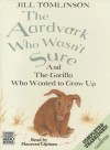 The Aardvark Who Wasn't Sure & The Gorilla Who Wanted To Grow Up - Jill Tomlinson