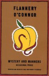 Mystery and Manners: Occasional Prose - Flannery O'Connor, Sally Fitzgerald, Robert Fitzgerald