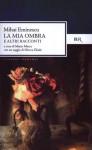 La mia ombra e altri racconti - Mihai Eminescu, Marin Mincu, Mircea Eliade