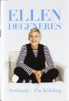 Seriously ... I'm Kidding - Ellen DeGeneres