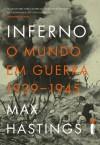 Inferno: O mundo em guerra 1939-1945 (Portuguese Edition) - Max Hastings
