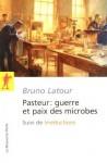 """Pasteur : guerre et paix des microbes, suivi de""""Irréductions"""" (La Découverte/Poche) - Bruno Latour"""