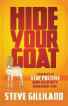 Hide Your Goat: Strategies To Stay Positive When Negativity Surrounds You - Steve Gilliland