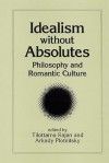 Idealism Without Absolutes: Philosophy and Romantic Culture - Tilottama Rajan