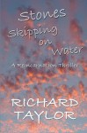 Stones Skipping on Water: A Reincarnation Thriller - Richard Taylor