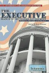 The Executive Branch of the Federal Government: Purpose, Process, and People - Brian Duignan, Educational Britannica Publishing
