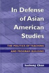 In Defense of Asian American Studies: The Politics of Teaching and Program Building - Sucheng Chan, Roger Daniels