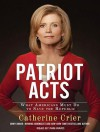 Patriot Acts: What Americans Must Do to Save the Republic - Catherine Crier, Pam Ward