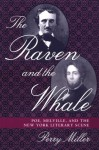 The Raven and the Whale: Poe, Melville, and the New York Literary Scene - Perry Miller