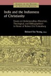 India and the Indianness of Christianity: Essays on Understanding--Historical, Theological, and Bibliographical--In Honor of Robert Eric Frykenberg - Richard Young