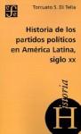 Historia de los Partidos Politicos en America Latina Siglo XX - Torcuato S. Di Tella