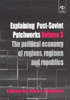 Explaining Post-Soviet Patchworks: The Political Economy of Regions, Regimes and Republics (Explaining Post-Soviet Patchworks, Volume 3) - Klaus Segbers