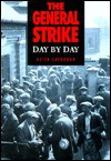 The General Strike Day by Day - Keith Laybourn