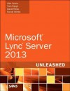 Microsoft Lync Server 2013 Unleashed - Alex Lewis, Tom Pacyk, David Ross, Randy Wintle