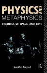 Physics and Metaphysics: Theories of Space and Time - Jennifer Trusted