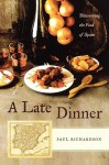 A Late Dinner: Discovering the Food of Spain - Paul Richardson