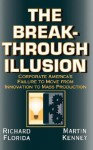 The Breakthrough Illusion: Corporate America's Failure To Move From Innovation To Mass Production - Richard Florida