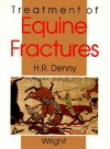 Treatment Of Equine Fractures - H. R. Denny