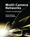 Multi-Camera Networks: Principles and Applications - Druin, Hamid Aghajan, Andrea Cavallaro