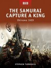 The Samurai Capture a King - Okinawa 1609: The samurai capture a king - Stephen Turnbull, Richard Hook, Donato Spedaliere