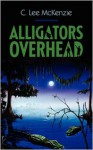 Alligators Overhead - C. Lee McKenzie