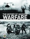 The History of Modern Warfare: A Year-By-Year Illustrated Account from the Crimean War to the Present Day - Paul Brewer