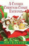 A Catered Christmas Cookie Exchange - Isis Crawford