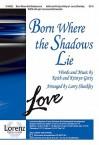 Born Where the Shadows Lie - Larry Shackley, Keith Getty, Kristyn Getty