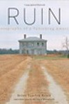 Ruin: Photographs of a Vanishing America - Howard Mansfield, Brian Vanden Brink