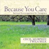 Because You Care: Spiritual Encouragement for Caregivers - Cecil Murphey, Twila Belk, Betty Fletcher