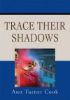 Trace Their Shadows - Ann Cook