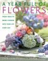 A Year Full of Flowers: Fresh Ideas to Bring Flowers Into Your Life Everyday - Jim McCann, Julie McCann-Mulligan