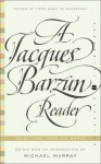 A Jacques Barzun Reader: Selections from His Works - Jacques Barzun, Michael Murray