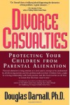 Divorce Casualties: Protecting Your Children from Parental Alienation - Douglas Darnall