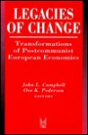 Legacies of Change: Transformations of Postcommunist European Economies - John Campbell
