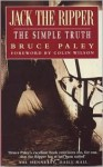 Jack the Ripper: the simple truth - Bruce Paley