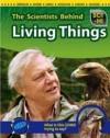 The Scientists Behind Living Things - Robert Snedden, Eve Hartman