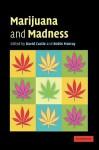Marijuana and Madness: Psychiatry and Neurobiology - David J. Castle, Robin Murray