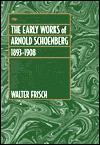 The Early Works of Arnold Schoenberg, 1893-1908 - Walter Frisch