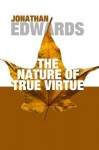 The Nature of True Virtue: - Jonathan Edwards